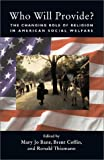 img - for Who Will Provide?: The Changing Role of Religion in American Social Welfare book / textbook / text book