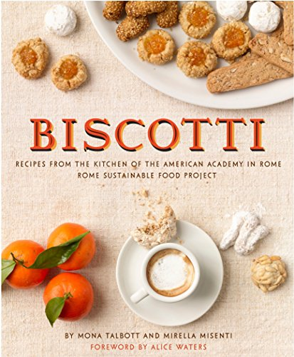 Biscotti: Recipes from the Kitchen of the American Academy in Rome, Rome Sustainable Food Project by Mona Talbott, Mirella Misenti