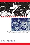 download ebook insurgent cuba: race, nation, and revolution, 1868-1898 1st edition by ada ferrer (1999) paperback pdf epub