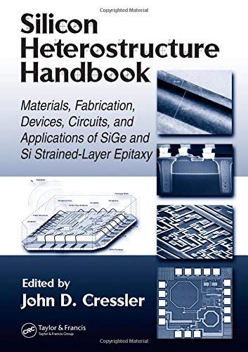 Silicon Heterostructure Handbook: Materials, Fabrication, Devices, Circuits and Applications of SiGe and Si Strained-Layer Epitaxy (Silicon Photonics The State Of The Art)