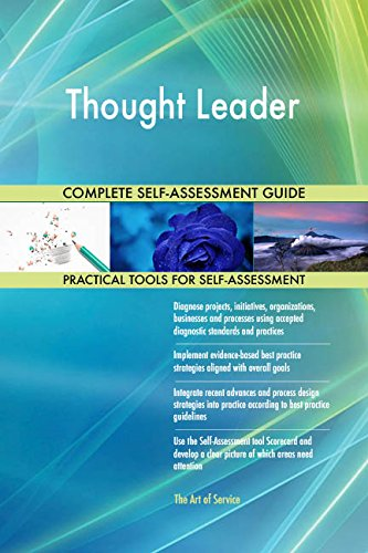 Thought Leader All-Inclusive Self-Assessment - More than 720 Success Criteria, Instant Visual Insights, Comprehensive Spreadsheet Dashboard, Auto-Prioritized for Quick Results