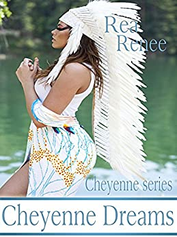 Cheyenne Dreams (Cheyenne Storm Book 4) by [Renee, Rea]