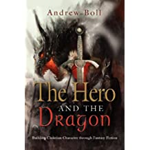 THE HERO AND THE DRAGON: Building Christian Character Through Fantasy Fiction