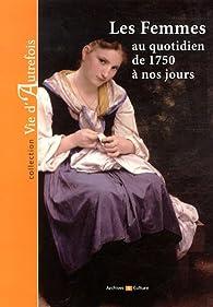 Femmes au Quotidien de 1750 a Nos Jours (Ne) (les) par Marie-Odile Mergnac