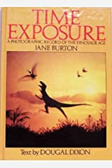Time Exposure: A Photographic Record of the Dinosaur Age Hardcover