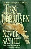 Never Say Die, Tess Gerritsen, 1551661764