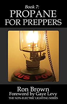 Book 7: Propane for Preppers (The Non-Electric Lighting Series) by [Brown, Ron]