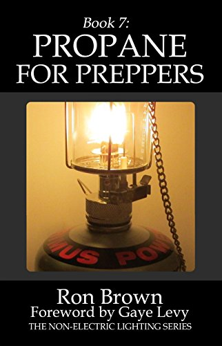 Book 7: Propane for Preppers (The Non-Electric Lighting Series)