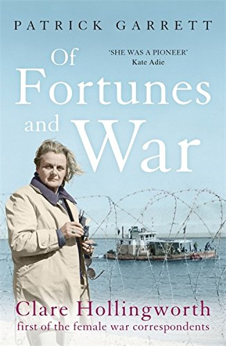 Of Fortunes and War: Clare Hollingworth, first of the female war correspondents by HODDER STOUGHTON