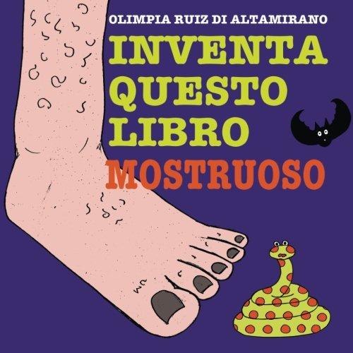 Inventa questo libro Mostruoso: Basta ascoltare le storie, è arrivato il momento di raccontarle (Italian Edition) ()