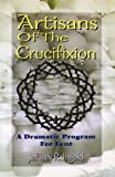 Artisans of the Crucifixion, Jeffrey R. Ingold, 0788013130