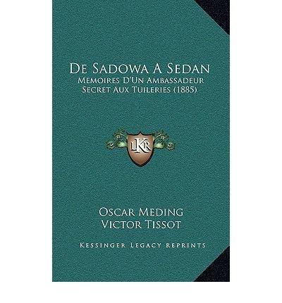 de Sadowa a Sedan: Memoires D'Un Ambassadeur Secret Aux Tuileries (1885) (Hardback)(French) - Common pdf epub