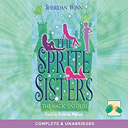 The Sprite Sisters: The Magic Unfolds