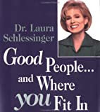 Good People... Where You Fit In, Laura Schlessinger and Schlessinger, 0740707418