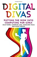 Digital Divas: Putting the Wow into Computing for Girls Front Cover