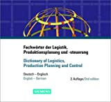Fachwörter der Logistik, Produktionsplanung und -steuerung/Dictionary of Logistics, Production Planning and Control : Deutsch - Englisch/English - German, Gerstner, Angela and Kiesel, Jens, 389578172X