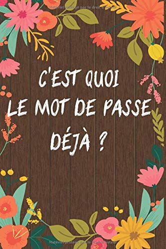 C Est Quoi Le Mot De Passe Deja Repertoire Alphabetique De Vos Identifiants Notez Le Site Web Et Le Mot De Passe Et Prenez Des Notes Motif Floral Fond Bois French Edition Ilma