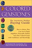 Colored Gemstones: The Antoinette Matlins Buying Guide- How to Select, Buy, Care for & Enjoy Sapphires, Emeralds, Rubies, and Other Colored Gemstones with Confidence and Knowledge