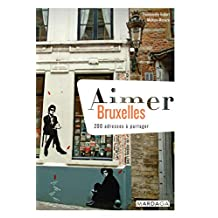 Aimer Bruxelles: 200 adresses à partager (Aimer...) (French Edition)