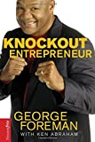 Knockout Entrepreneur, George Foreman and Ken Abraham, 0785222081