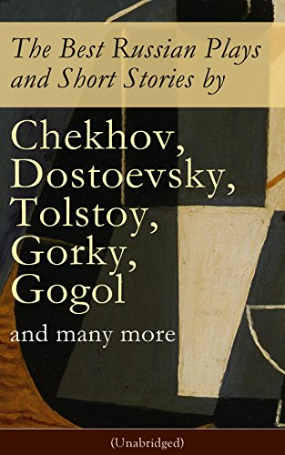 The Best Russian Plays and Short Stories by Chekhov, Dostoevsky, Tolstoy, Gorky, Gogol and many more (Unabridged): An All Time Favorite Collection from ... Essays and Lectures on Russian Novelists)