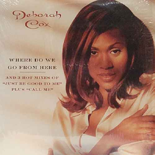 Where Do We Go From Here / Just Be Good To Me - Deborah Cox 12