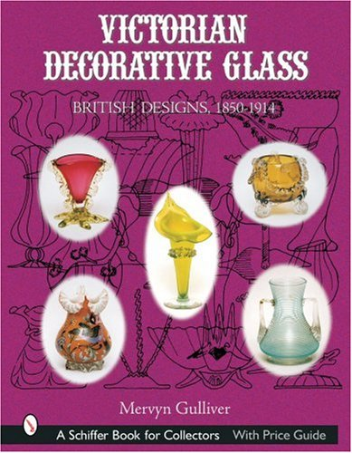Victorian Decorative Glass: British Designs, 1850-1914 by Schiffer Pub Ltd