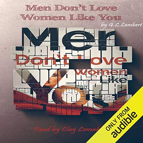 Men Don't Love Women Like You!: The Brutal Truth About Dating, Relationships, and How to Go from Placeholder to Game Changer]()