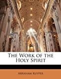 The Work of the Holy Spirit, Abraham Kuyper, 114349430X