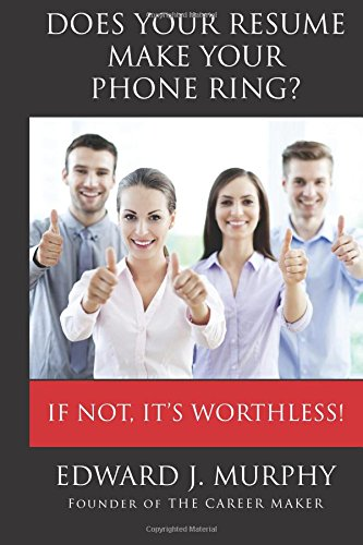 Does Your Resume Make Your Phone Ring?: Executive Coach Reveals the SECRETS Employers Don't Want You to Know About Who They Call for Job Interviews. (The Effectiveness Guide) (Volume 18) ebook