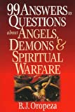 99 Answers to Questions about Angels, Demons and Spiritual Warfare, B. J. Oropeza, 0830819681