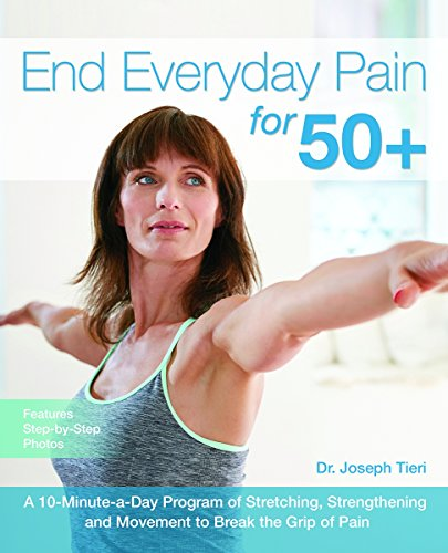 End Everyday Pain for 50+: A 10-Minute-a-Day Program of Stretching, Strengthening and Movement to Break the Grip of Pain (Best Way To Relieve Back Muscle Pain)