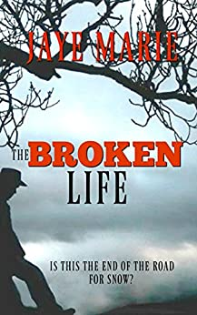 The Broken Life: Is this the end of the road for Snow? (Lives Book 3) by [Marie, Jaye]