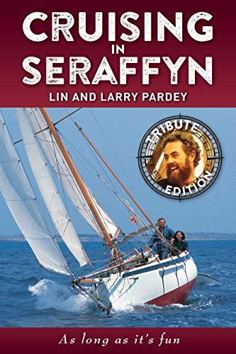 Cruising In Seraffyn: Tribute Edition: As Long as it's Fun por Lin Pardey,Larry Pardey