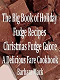 The Big Book of Holiday Fudge Recipes - Christmas Fudge Galore