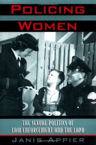 Policing Women: The Sexual Politics of Law Enforcement and the LAPD (Critical Perspectives On The P)