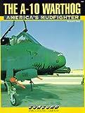 A-10 Warthog: America's Mudfighter (Firepower Pictorials)