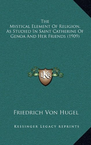 The Mystical Element Of Religion, As Studied In Saint Catherine Of Genoa And Her Friends (1909) ebook
