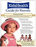 The KidsHealth Guide for Parents : Birth to Age 5