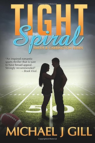 Tight Spiral: NEW & LENGTHENED EDITION:: For the love of a woman and the game of football (Smith & Carrington) (Volume 1) -