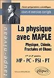 La physique avec MAPLE : Physique, Chimie, Fractales et Chaos  MP-PC-PSI-PT - Cours et exercices corrigés