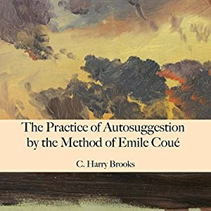 The Practice of Autosuggestion by the Method of Emile Coué Audiobook