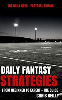 Daily Fantasy Strategies: Football Edition - The Daily Roto by [Reilly, Chris]