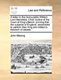 A Letter to the Honourable William Lord Mansfield, Chief Justice of the Court of King's Bench, John Missing, 1171412304