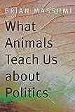 What Animals Teach Us about Politics, Brian Massumi, 082235800X