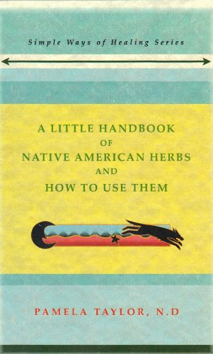 A Little Handbook of Native American Herbs and How to Use Them by [Taylor, Pamela]