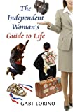 The Independent Woman's Guide to Life, Gabi Lorino, 1413723098