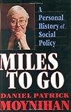 Miles to Go, Daniel P. Moynihan, 0674574400