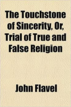 The Touchstone of Sincerity: Or, Trial of True and False Religion