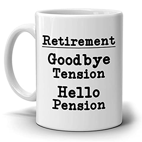 Goodbye Tension Hello Pension Funny Humorous Retirement Gag Gifts Coffee Mug for Coworkers Boss Men and Women, Printed on Both - Breakfast Gift Bucket